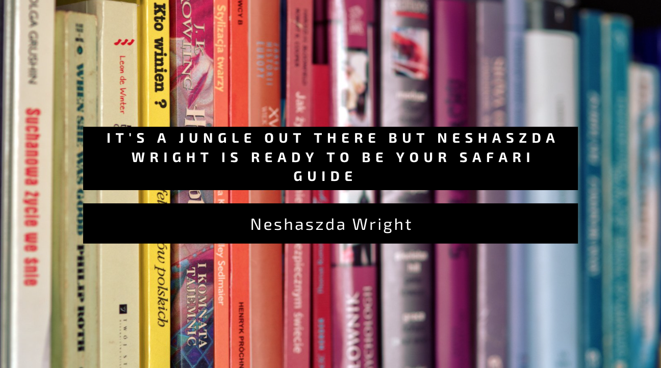 It's a Jungle Out There but Neshaszda Wright Is Ready To Be Your Safari Guide